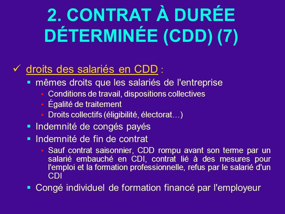 2. CONTRAT À DURÉE DÉTERMINÉE (CDD) (7) droits des salariés en CDD : mêmes droits que les salariés de l'entreprise Conditions de travail, dispositions