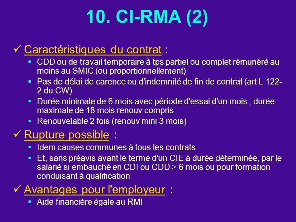 10. CI-RMA (2) Caractéristiques du contrat : CDD ou de travail temporaire à tps partiel ou complet rémunéré au moins au SMIC (ou proportionnellement)