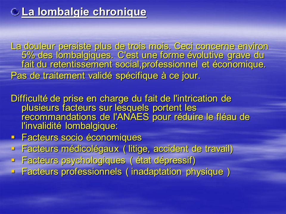 La lombalgie chronique La douleur persiste plus de trois mois. Ceci concerne environ 5% des lombalgiques. C'est une forme évolutive grave du fait du r