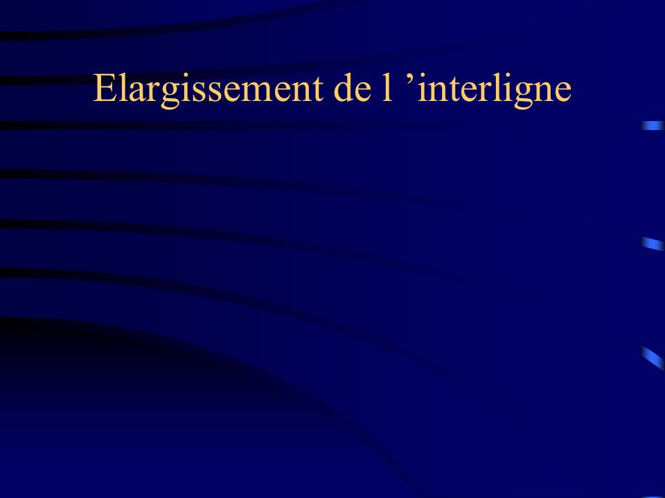 Elargissement de l interligne