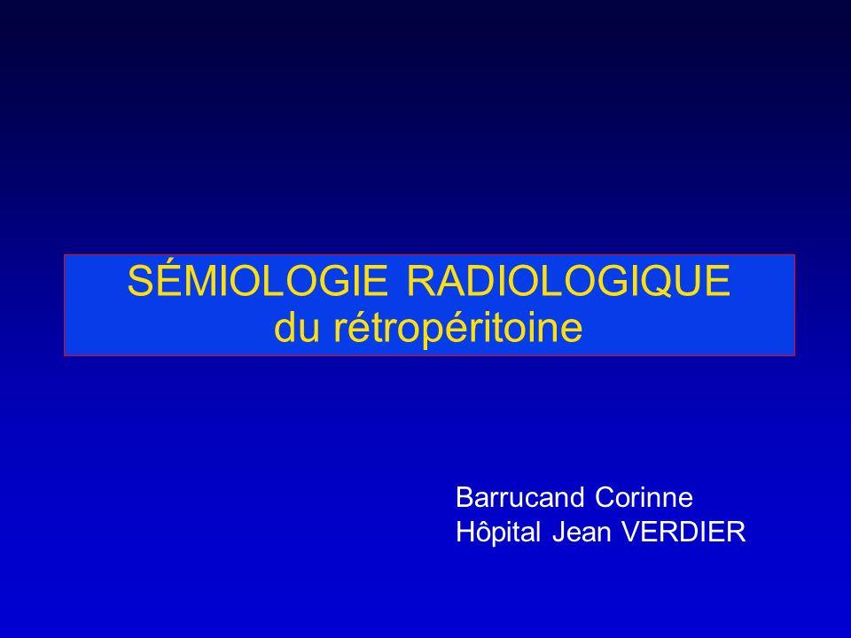 SÉMIOLOGIE RADIOLOGIQUE du rétropéritoine Barrucand Corinne Hôpital Jean VERDIER