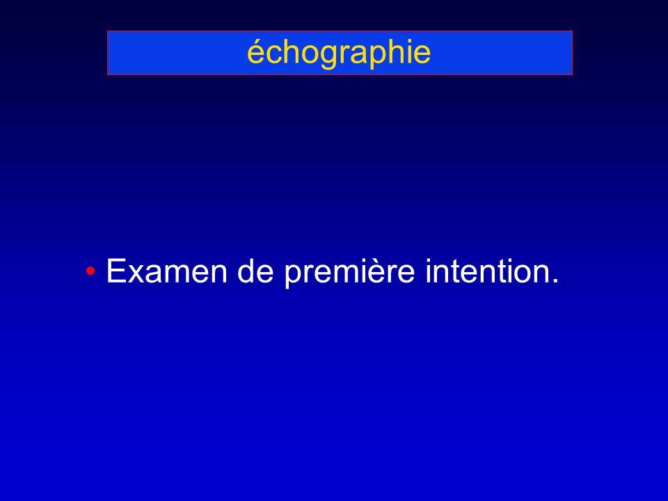 échographie Examen de première intention.