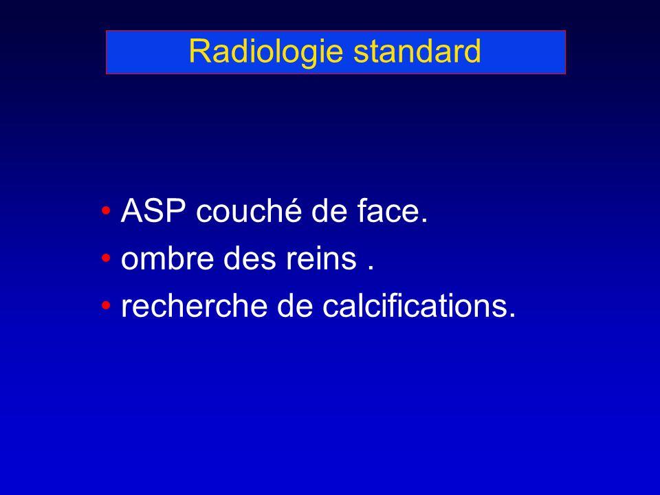 Radiologie standard ASP couché de face. ombre des reins. recherche de calcifications.