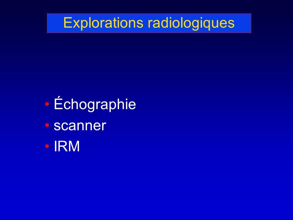 Explorations radiologiques Échographie scanner IRM