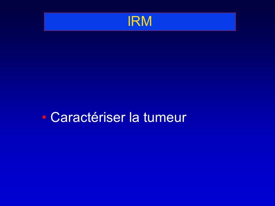 IRM Caractériser la tumeur