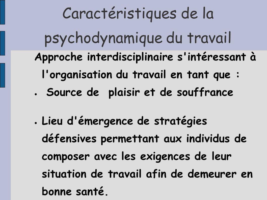 Caractéristiques de la psychodynamique du travail Approche interdisciplinaire s'intéressant à l'organisation du travail en tant que : Source de plaisi