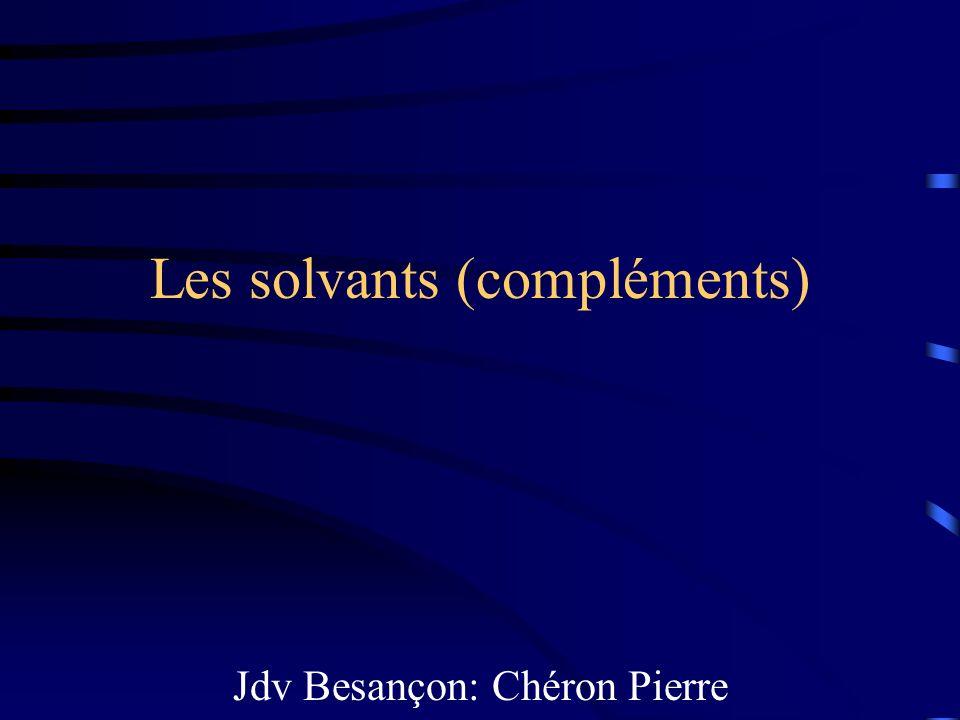 Les solvants (compléments) Jdv Besançon: Chéron Pierre (interne).