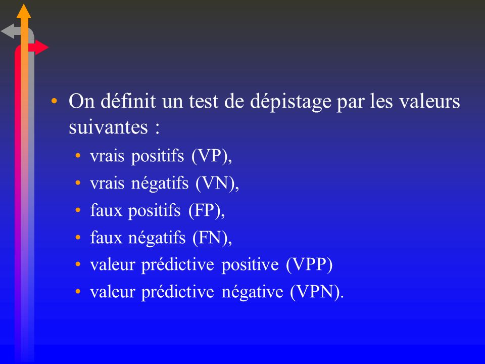 On définit un test de dépistage par les valeurs suivantes : vrais positifs (VP), vrais négatifs (VN), faux positifs (FP), faux négatifs (FN), valeur p