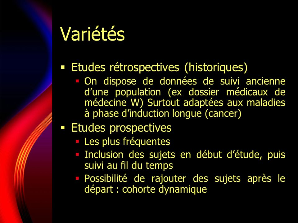 Variétés Etudes rétrospectives (historiques) On dispose de données de suivi ancienne dune population (ex dossier médicaux de médecine W) Surtout adapt