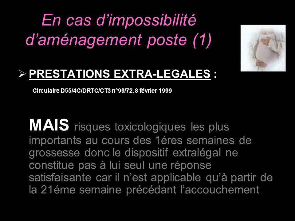 En cas dimpossibilité daménagement poste (1) PRESTATIONS EXTRA-LEGALES : Circulaire D55/4C/DRTC/CT3 n°99/72, 8 février 1999 MAIS risques toxicologique