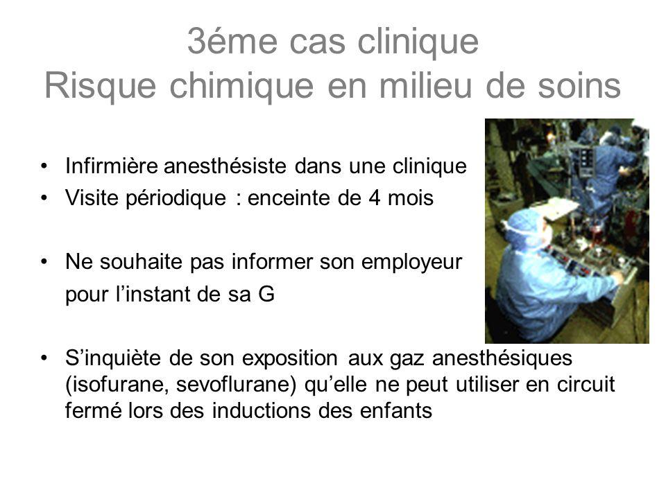 3éme cas clinique Risque chimique en milieu de soins Infirmière anesthésiste dans une clinique Visite périodique : enceinte de 4 mois Ne souhaite pas