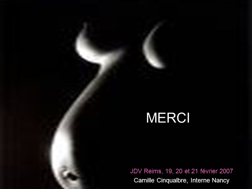 MERCI JDV Reims, 19, 20 et 21 février 2007 Camille Cinqualbre, Interne Nancy