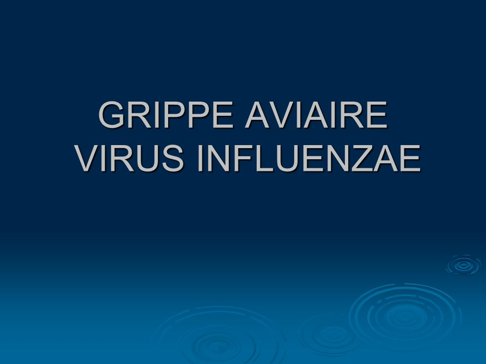 GRIPPE AVIAIRE VIRUS INFLUENZAE