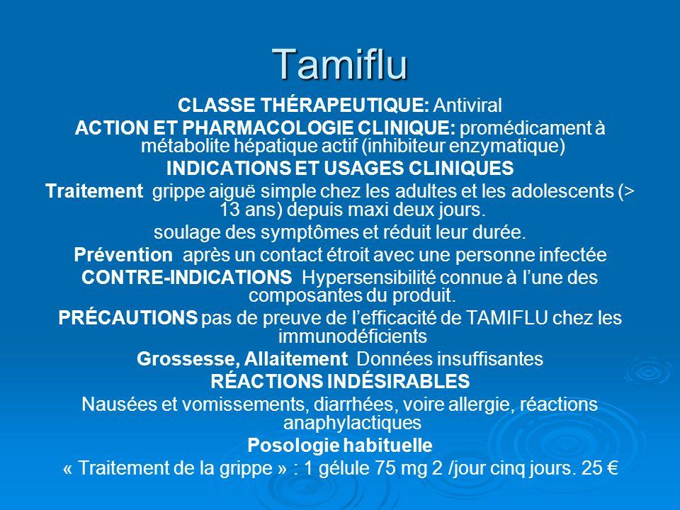Tamiflu CLASSE THÉRAPEUTIQUE: Antiviral ACTION ET PHARMACOLOGIE CLINIQUE: promédicament à métabolite hépatique actif (inhibiteur enzymatique) INDICATI