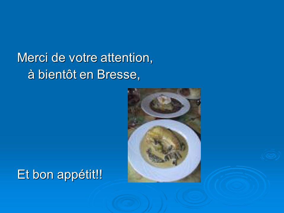 Merci de votre attention, à bientôt en Bresse, Et bon appétit!!