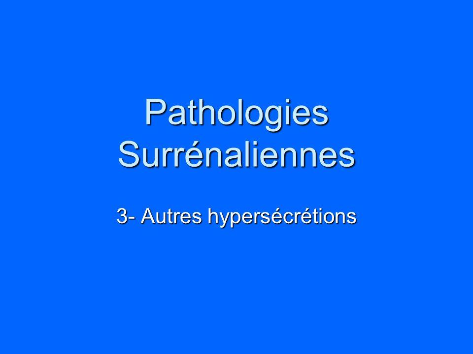 Pathologies Surrénaliennes 3- Autres hypersécrétions