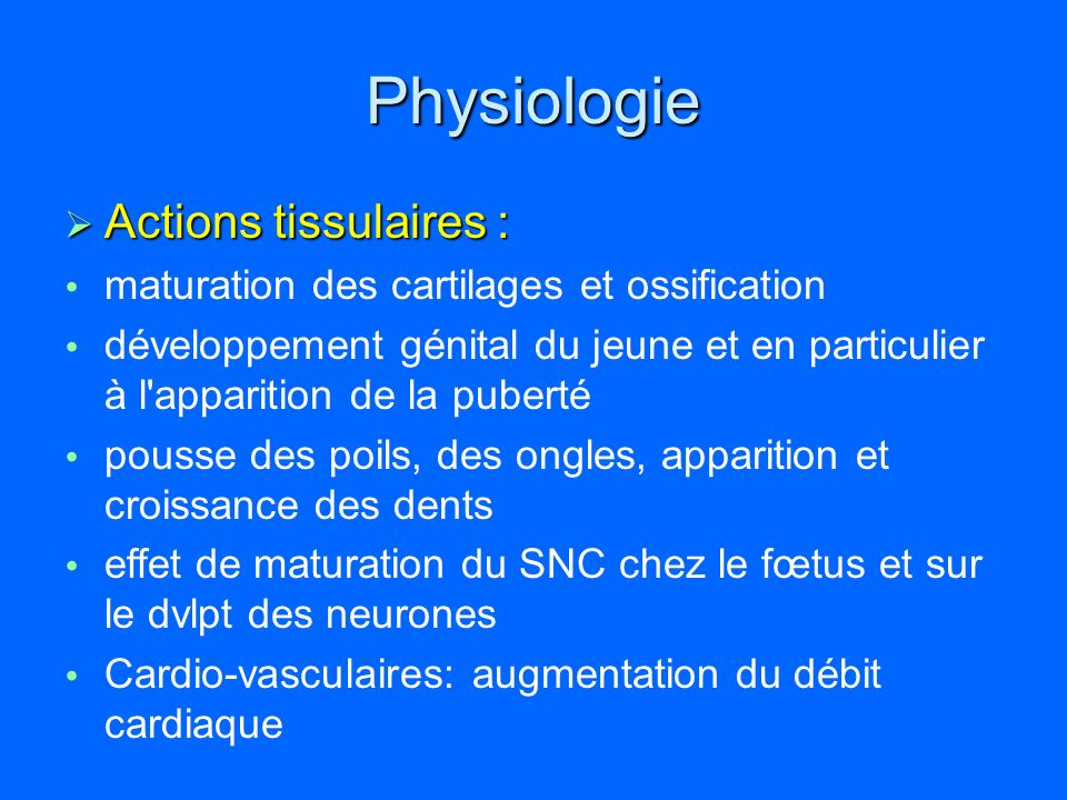 Physiologie Actions tissulaires : Actions tissulaires : maturation des cartilages et ossification développement génital du jeune et en particulier à l