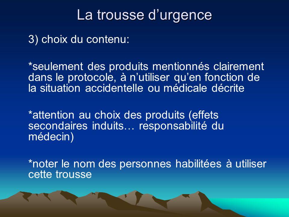 La trousse durgence 3) choix du contenu: *seulement des produits mentionnés clairement dans le protocole, à nutiliser quen fonction de la situation ac