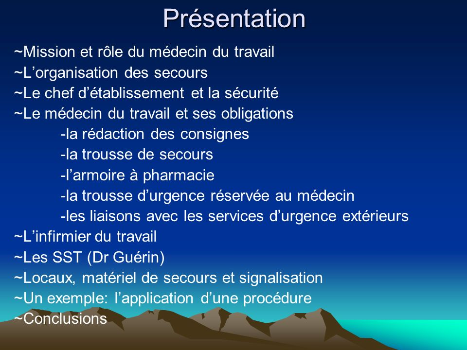 Présentation ~Mission et rôle du médecin du travail ~Lorganisation des secours ~Le chef détablissement et la sécurité ~Le médecin du travail et ses ob