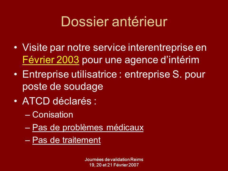 Journées de validation Reims 19, 20 et 21 Février 2007 Dossier antérieur Visite par notre service interentreprise en Février 2003 pour une agence dintérim Entreprise utilisatrice : entreprise S.