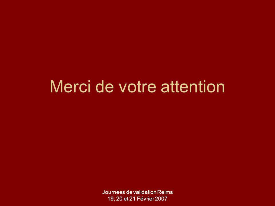 Journées de validation Reims 19, 20 et 21 Février 2007 Merci de votre attention