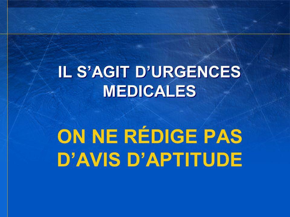 IL SAGIT DURGENCES MEDICALES ON NE RÉDIGE PAS DAVIS DAPTITUDE