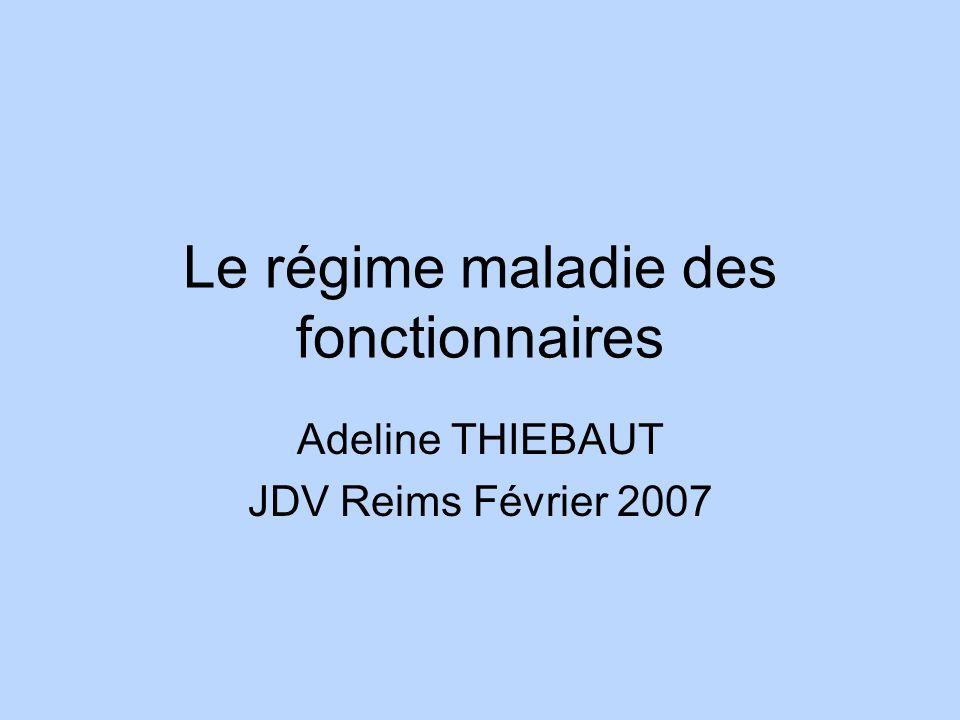 Le régime maladie des fonctionnaires Adeline THIEBAUT JDV Reims Février 2007