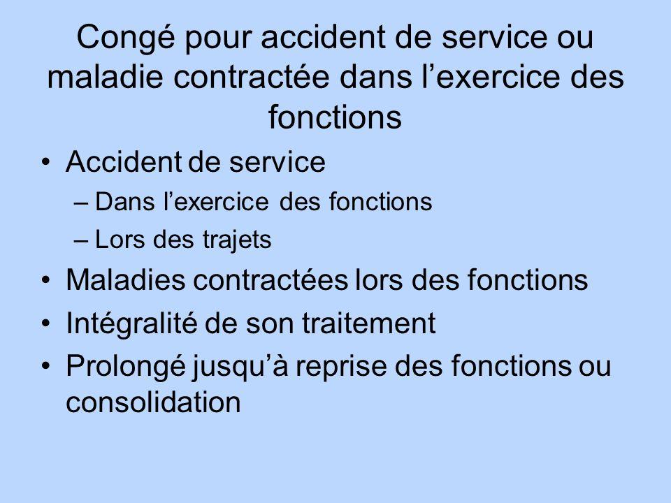Congé pour accident de service ou maladie contractée dans lexercice des fonctions Accident de service –Dans lexercice des fonctions –Lors des trajets