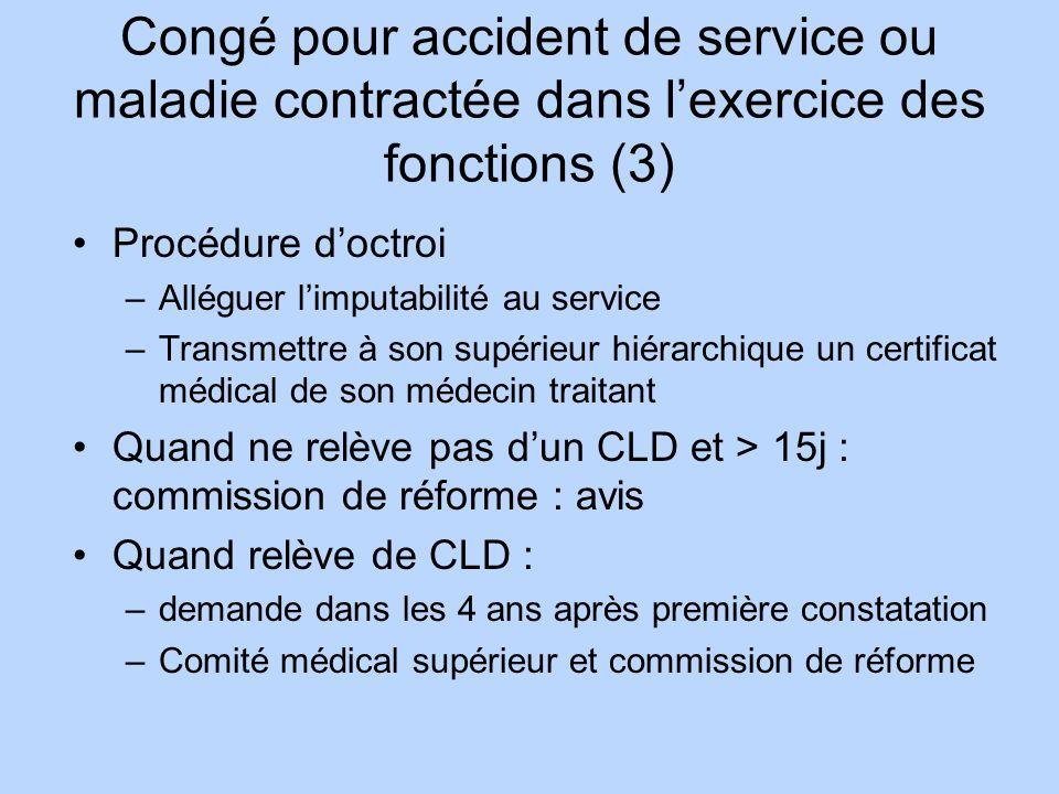 Congé pour accident de service ou maladie contractée dans lexercice des fonctions (3) Procédure doctroi –Alléguer limputabilité au service –Transmettr