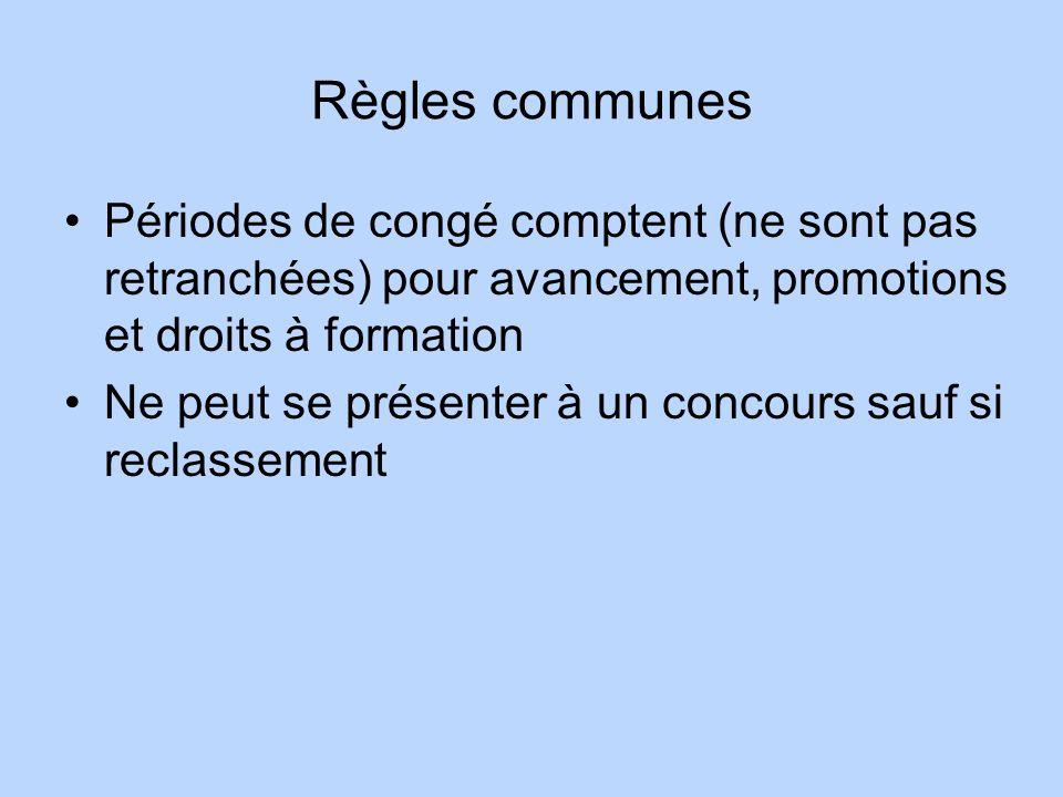 Règles communes Périodes de congé comptent (ne sont pas retranchées) pour avancement, promotions et droits à formation Ne peut se présenter à un conco
