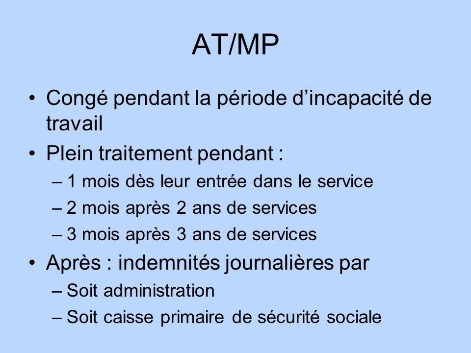 AT/MP Congé pendant la période dincapacité de travail Plein traitement pendant : –1 mois dès leur entrée dans le service –2 mois après 2 ans de servic