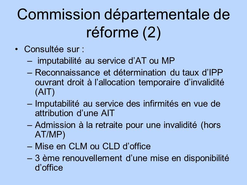 Commission départementale de réforme (2) Consultée sur : – imputabilité au service dAT ou MP –Reconnaissance et détermination du taux dIPP ouvrant dro