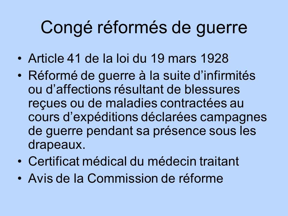 Congé réformés de guerre Article 41 de la loi du 19 mars 1928 Réformé de guerre à la suite dinfirmités ou daffections résultant de blessures reçues ou