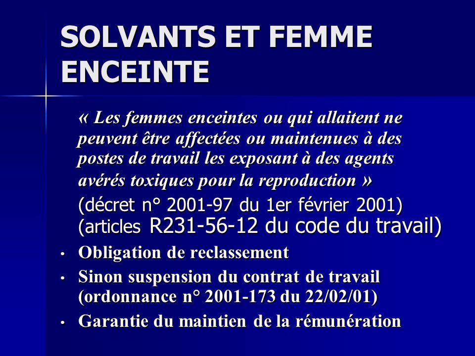 SOLVANTS ET FEMME ENCEINTE « Les femmes enceintes ou qui allaitent ne peuvent être affectées ou maintenues à des postes de travail les exposant à des