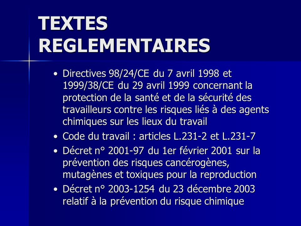 TEXTES REGLEMENTAIRES Directives 98/24/CE du 7 avril 1998 et 1999/38/CE du 29 avril 1999 concernant la protection de la santé et de la sécurité des tr