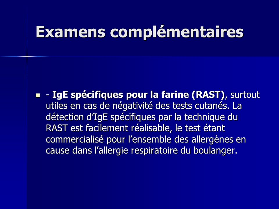 Examens complémentaires - IgE spécifiques pour la farine (RAST), surtout utiles en cas de négativité des tests cutanés. La détection dIgE spécifiques
