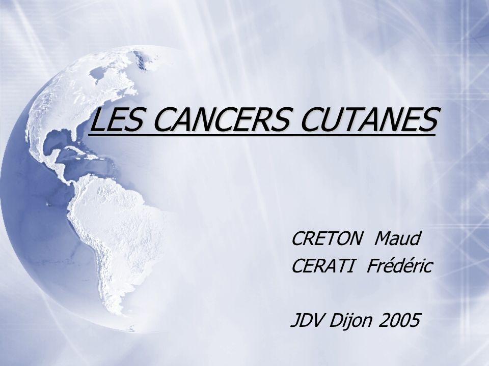 LES CANCERS CUTANES CRETON Maud CERATI Frédéric JDV Dijon 2005 CRETON Maud CERATI Frédéric JDV Dijon 2005