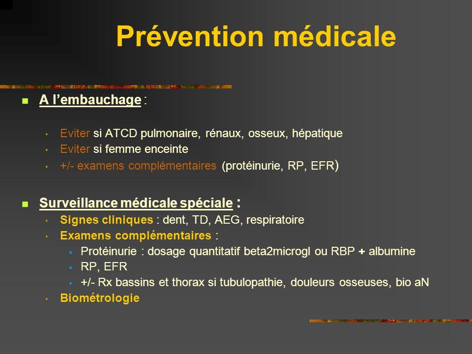 Prévention médicale A lembauchage : Eviter si ATCD pulmonaire, rénaux, osseux, hépatique Eviter si femme enceinte +/- examens complémentaires (protéin