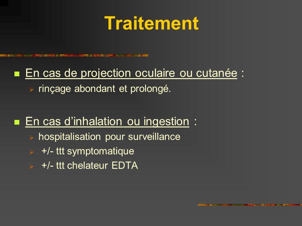 Traitement En cas de projection oculaire ou cutanée : rinçage abondant et prolongé. En cas dinhalation ou ingestion : hospitalisation pour surveillanc