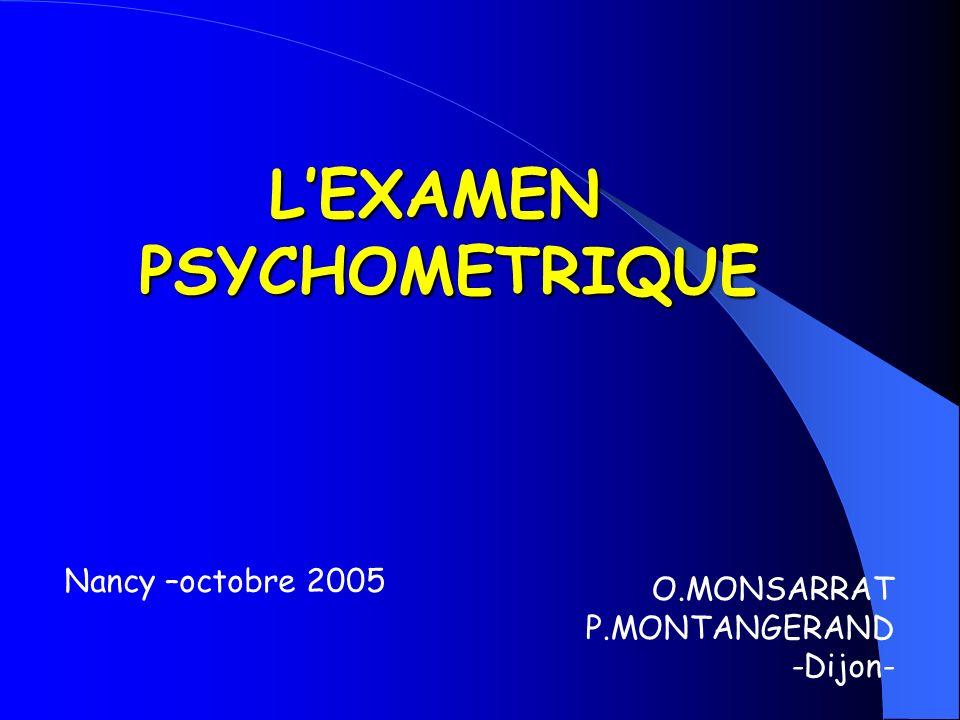 LEXAMENPSYCHOMETRIQUE O.MONSARRAT P.MONTANGERAND -Dijon- Nancy –octobre 2005