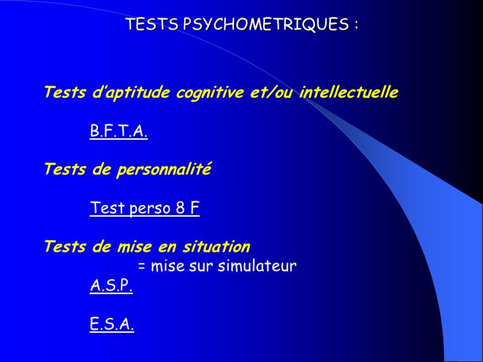 TESTS PSYCHOMETRIQUES : Tests daptitude cognitive et/ou intellectuelle B.F.T.A. Tests de personnalité Test perso 8 F Tests de mise en situation = mise