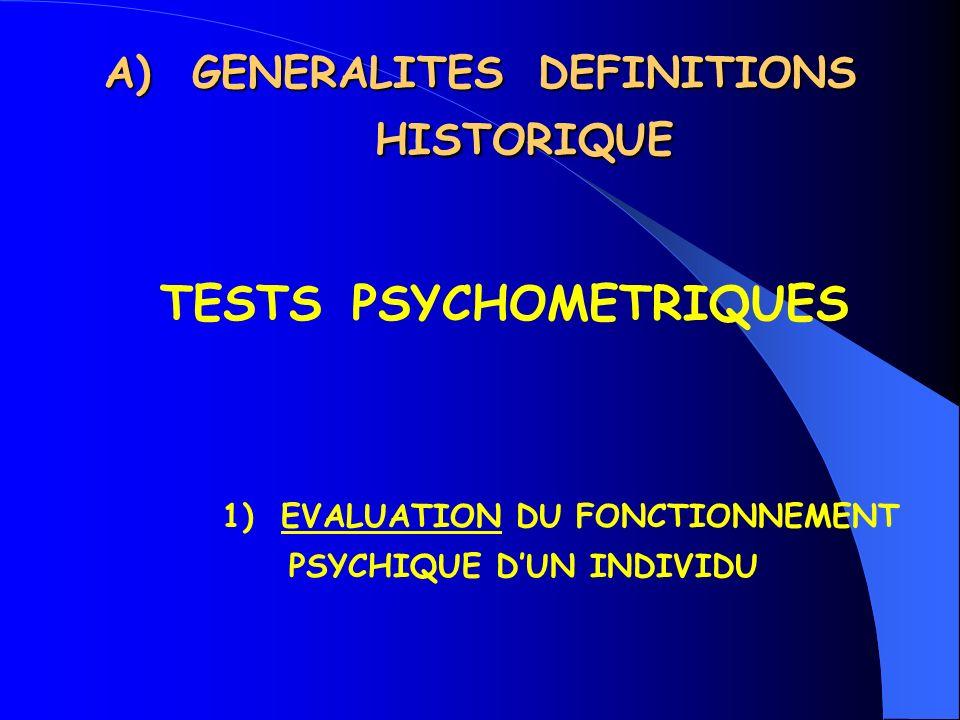 A)GENERALITES DEFINITIONS HISTORIQUE TESTS PSYCHOMETRIQUES 1) EVALUATION DU FONCTIONNEMENT PSYCHIQUE DUN INDIVIDU