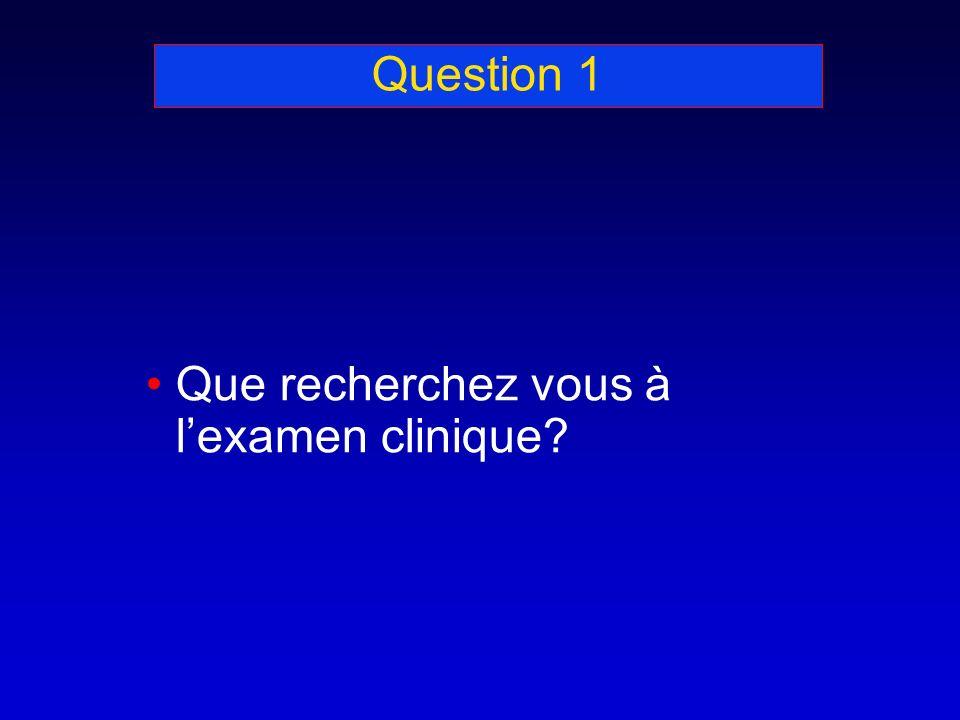 Question 1 Que recherchez vous à lexamen clinique?