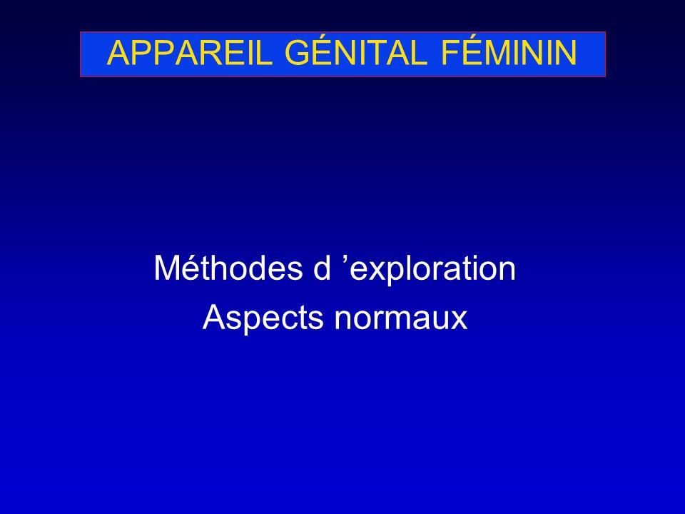 APPAREIL GÉNITAL FÉMININ Méthodes d exploration Aspects normaux