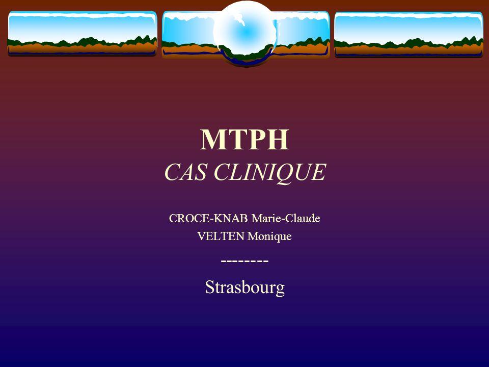 MTPH CAS CLINIQUE CROCE-KNAB Marie-Claude VELTEN Monique -------- Strasbourg