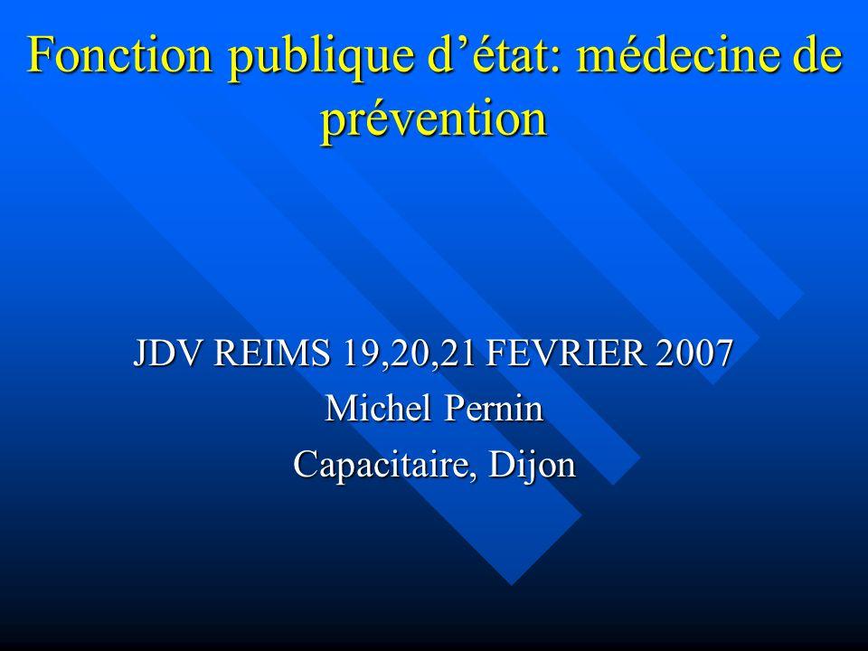 Fonction publique détat: médecine de prévention JDV REIMS 19,20,21 FEVRIER 2007 Michel Pernin Capacitaire, Dijon