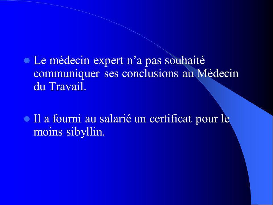 Le médecin expert na pas souhaité communiquer ses conclusions au Médecin du Travail.