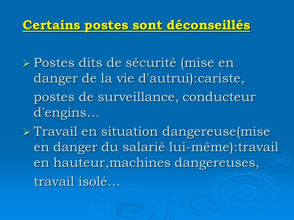 Certains postes sont déconseillés Postes dits de sécurité (mise en danger de la vie d'autrui):cariste, Postes dits de sécurité (mise en danger de la v