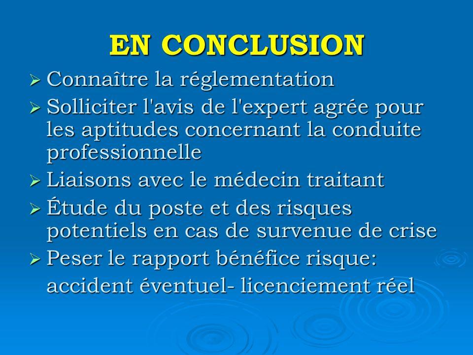 EN CONCLUSION Connaître la réglementation Connaître la réglementation Solliciter l'avis de l'expert agrée pour les aptitudes concernant la conduite pr