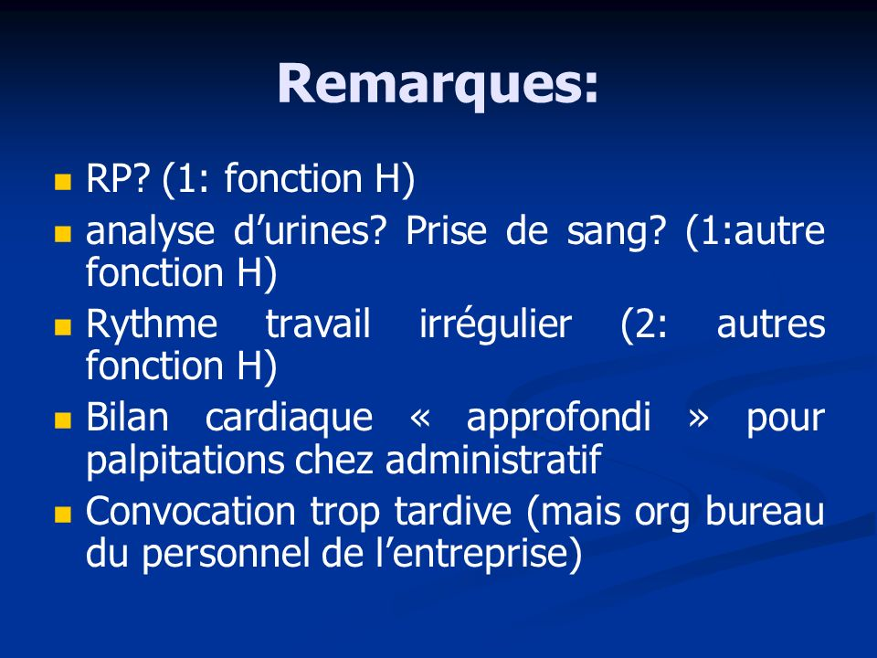 Remarques: RP. (1: fonction H) analyse durines. Prise de sang.